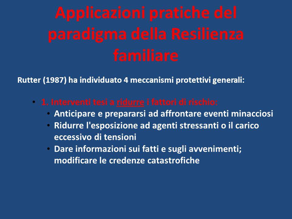 Rutter (1987) ha individuato 4 meccanismi protettivi generali: 1. Interventi tesi a ridurre i fattori di rischio: Anticipare e prepararsi ad affrontar