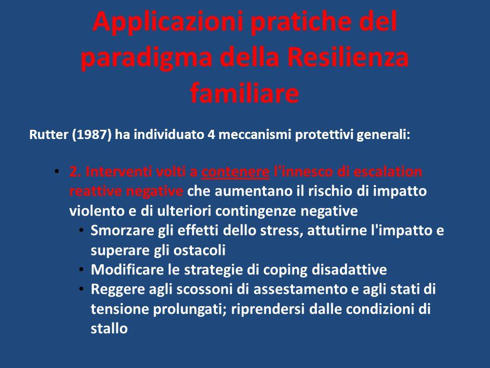 Rutter (1987) ha individuato 4 meccanismi protettivi generali: 2. Interventi volti a contenere l'innesco di escalation reattive negative che aumentano