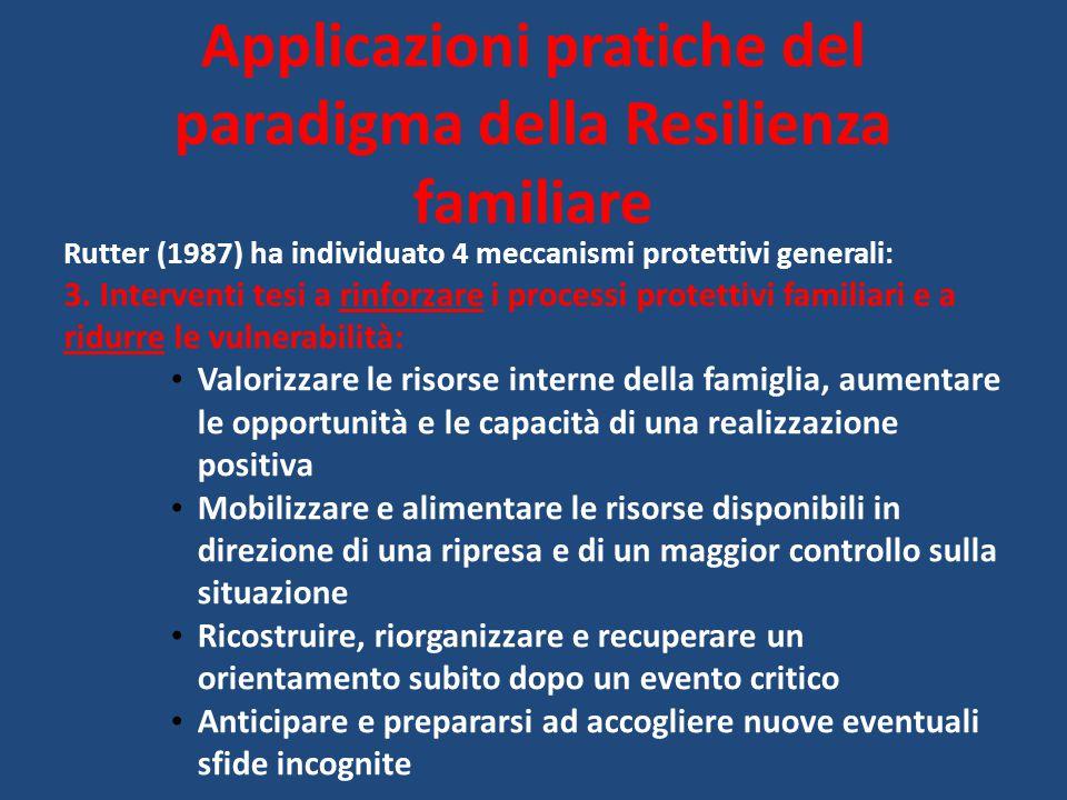 Rutter (1987) ha individuato 4 meccanismi protettivi generali: 3. Interventi tesi a rinforzare i processi protettivi familiari e a ridurre le vulnerab