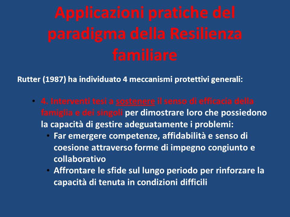 Rutter (1987) ha individuato 4 meccanismi protettivi generali: 4. Interventi tesi a sostenere il senso di efficacia della famiglia e dei singoli per d