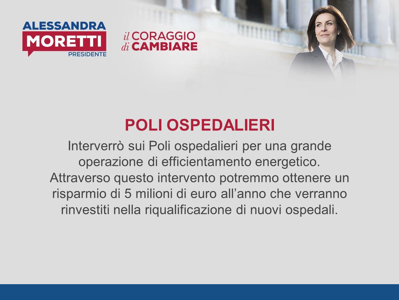 POLI OSPEDALIERI Interverrò sui Poli ospedalieri per una grande operazione di efficientamento energetico.