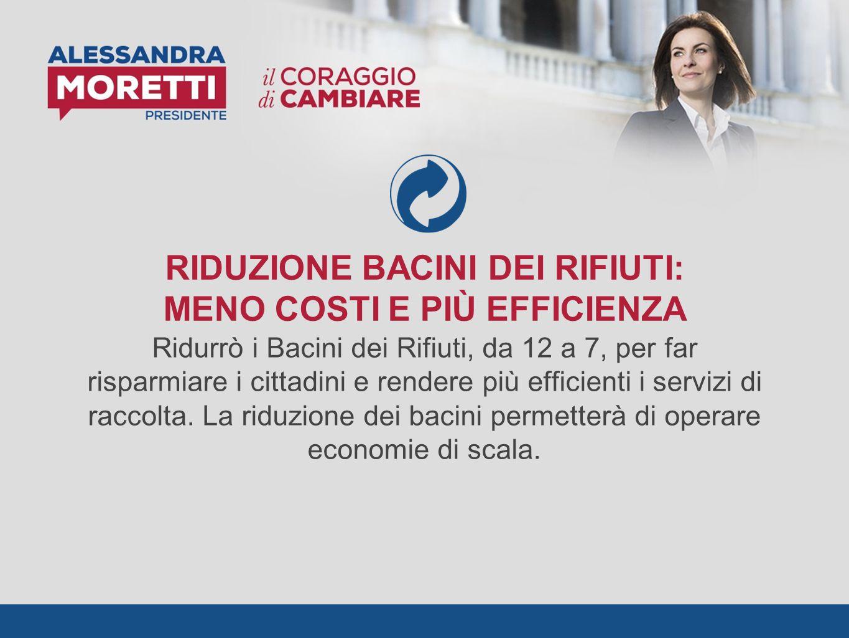 RIDUZIONE BACINI DEI RIFIUTI: MENO COSTI E PIÙ EFFICIENZA Ridurrò i Bacini dei Rifiuti, da 12 a 7, per far risparmiare i cittadini e rendere più efficienti i servizi di raccolta.