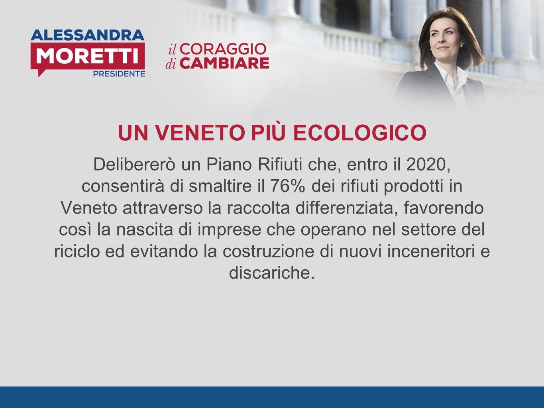 UN VENETO PIÙ ECOLOGICO Delibererò un Piano Rifiuti che, entro il 2020, consentirà di smaltire il 76% dei rifiuti prodotti in Veneto attraverso la rac