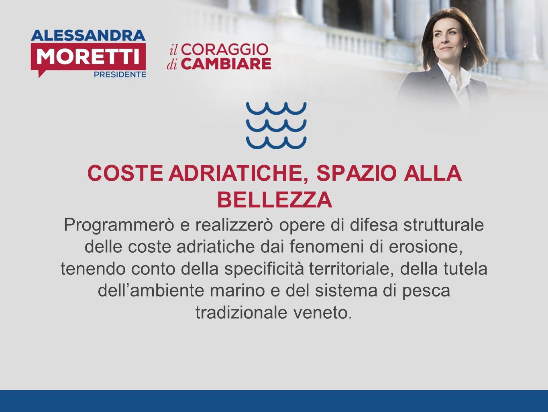 COSTE ADRIATICHE, SPAZIO ALLA BELLEZZA Programmerò e realizzerò opere di difesa strutturale delle coste adriatiche dai fenomeni di erosione, tenendo c