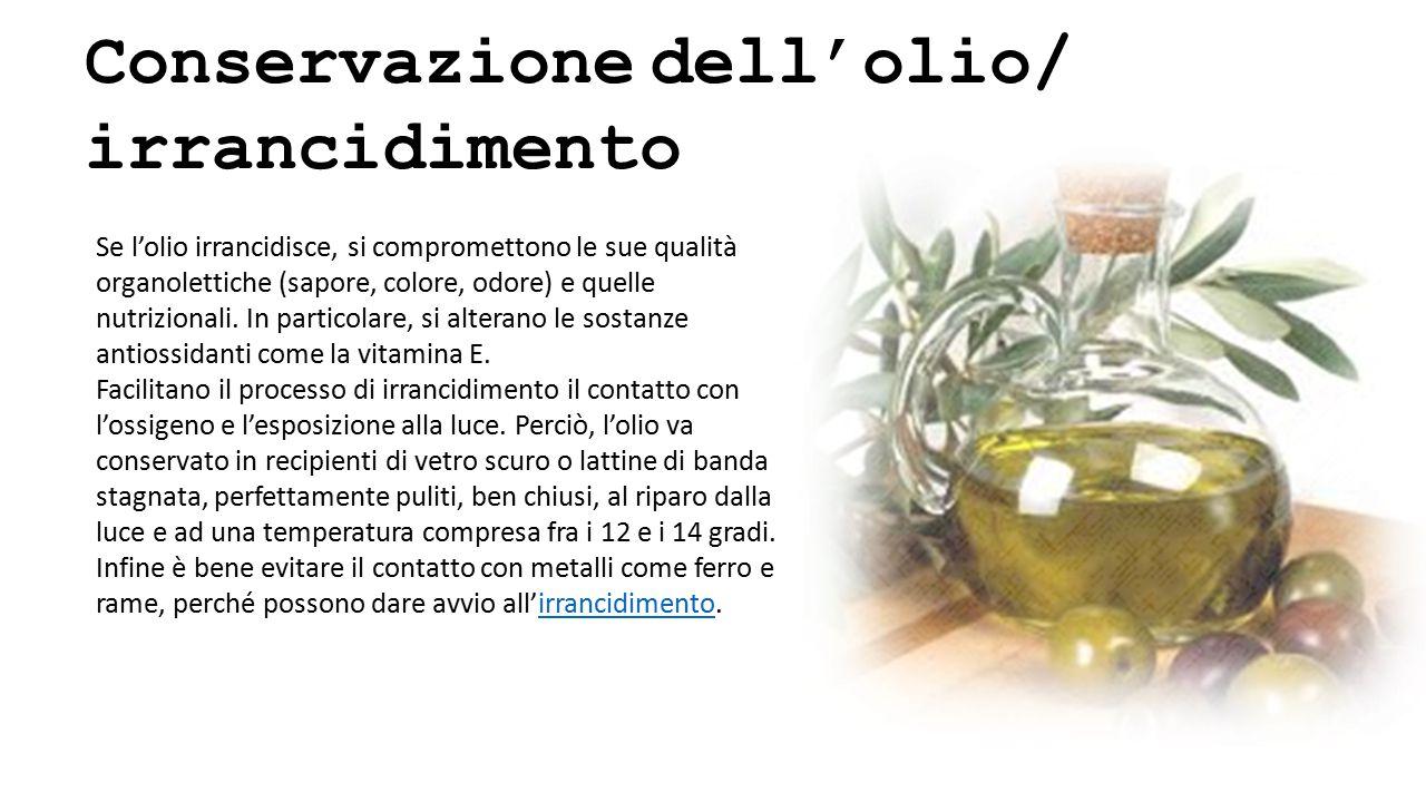 Se l'olio irrancidisce, si compromettono le sue qualità organolettiche (sapore, colore, odore) e quelle nutrizionali.