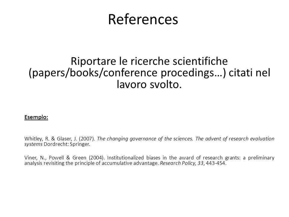 References Riportare le ricerche scientifiche (papers/books/conference procedings…) citati nel lavoro svolto. Esempio: Whitley, R. & Glaser, J. (2007)