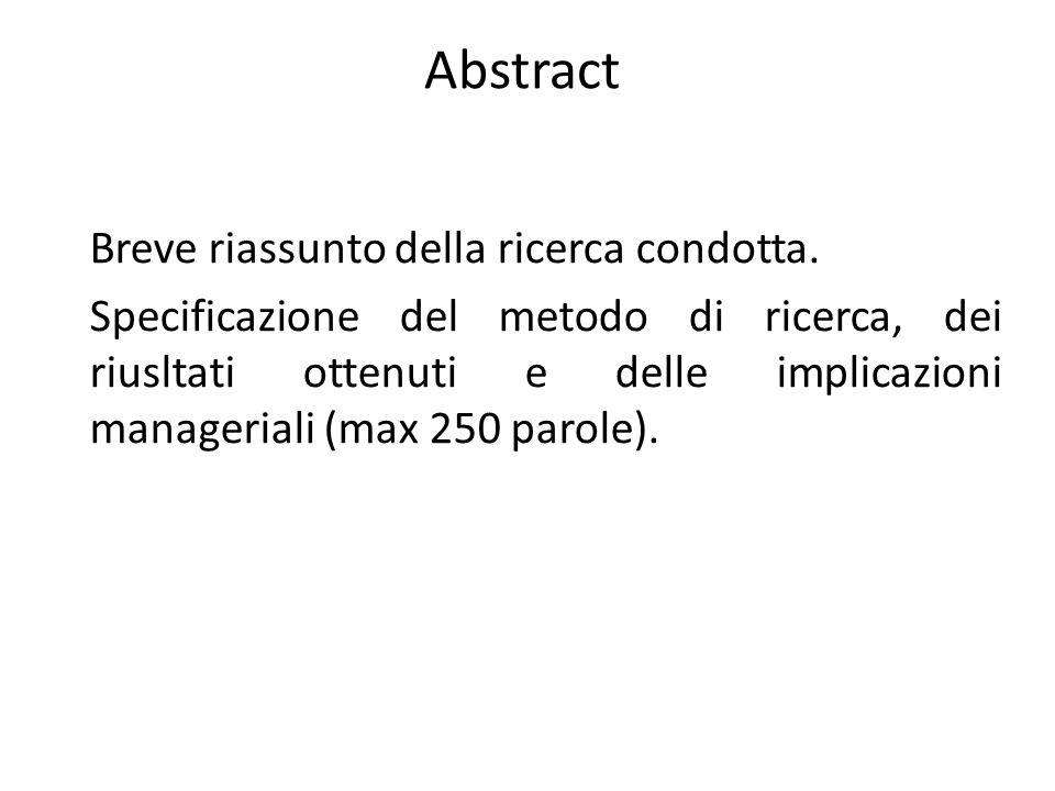 Abstract Breve riassunto della ricerca condotta. Specificazione del metodo di ricerca, dei riusltati ottenuti e delle implicazioni manageriali (max 25