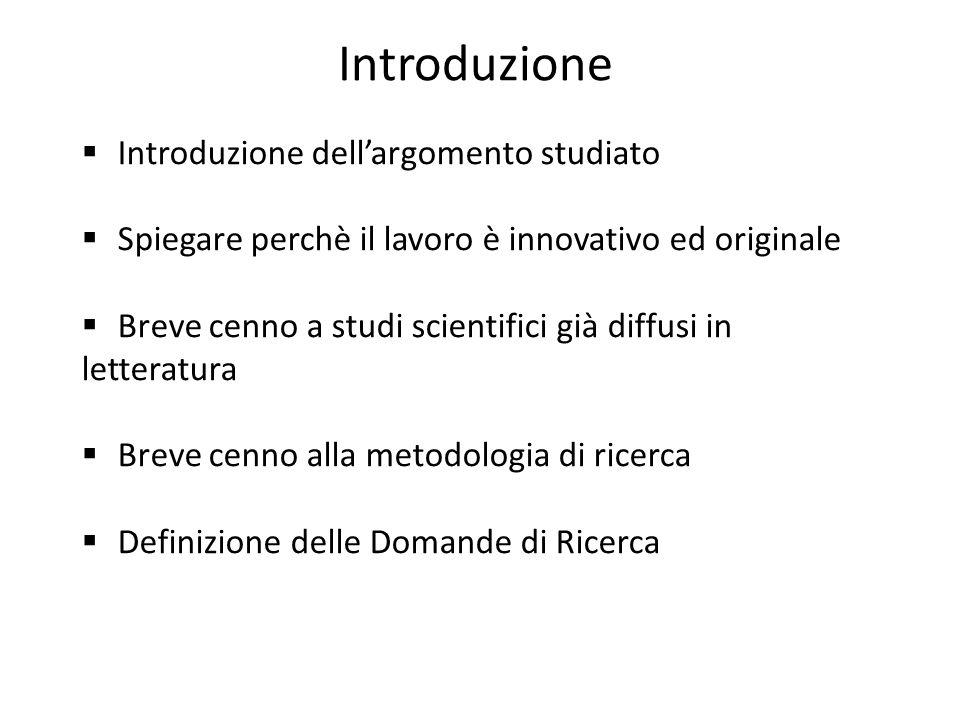 Introduzione  Introduzione dell'argomento studiato  Spiegare perchè il lavoro è innovativo ed originale  Breve cenno a studi scientifici già diffus