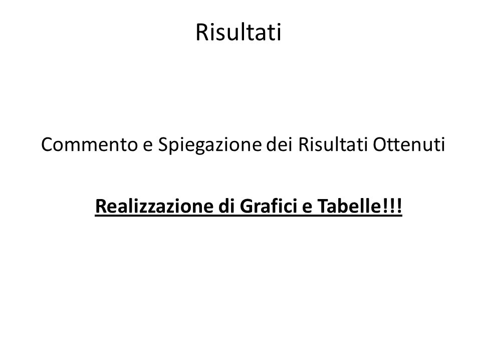 Risultati Commento e Spiegazione dei Risultati Ottenuti Realizzazione di Grafici e Tabelle!!!