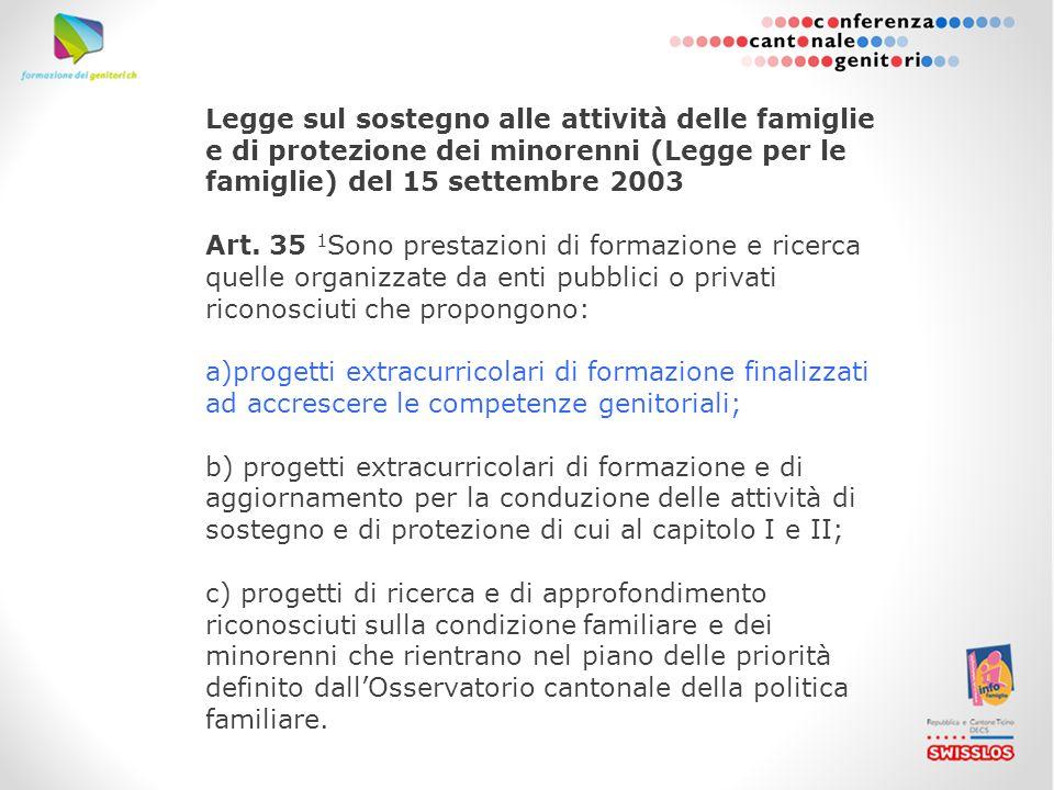 Legge sul sostegno alle attività delle famiglie e di protezione dei minorenni (Legge per le famiglie) del 15 settembre 2003 Art. 35 1 Sono prestazioni
