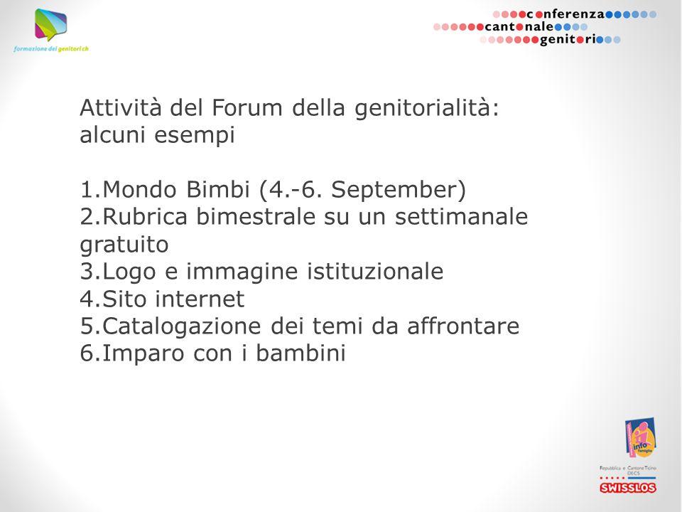 Attività del Forum della genitorialità: alcuni esempi 1.Mondo Bimbi (4.-6. September) 2.Rubrica bimestrale su un settimanale gratuito 3.Logo e immagin