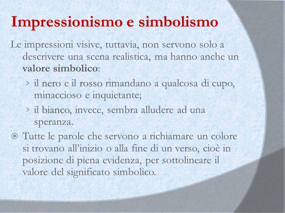 Impressionismo e simbolismo Le impressioni visive, tuttavia, non servono solo a descrivere una scena realistica, ma hanno anche un valore simbolico: n