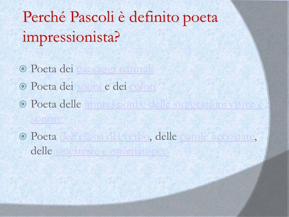 Perché Pascoli è definito poeta impressionista?  Poeta dei paesaggi naturalipaesaggi naturali  Poeta dei suoni e dei colorisuoni colori  Poeta dell