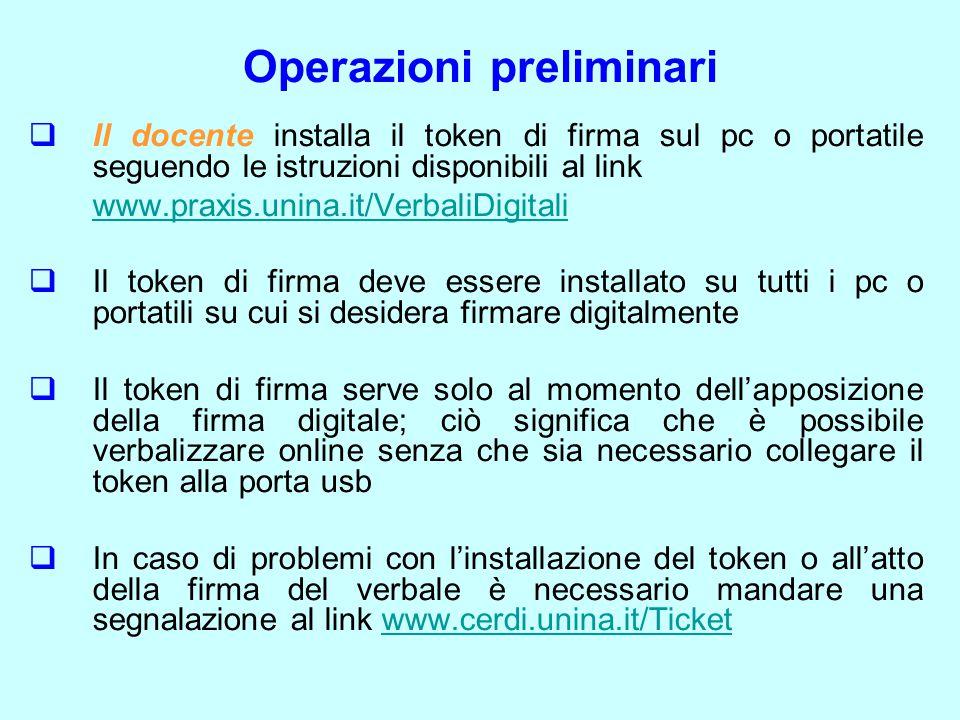 Operazioni preliminari  Il docente installa il token di firma sul pc o portatile seguendo le istruzioni disponibili al link www.praxis.unina.it/Verba