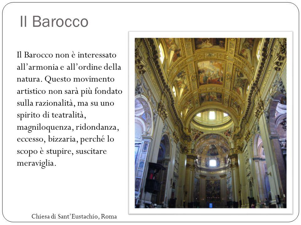 Il Barocco Il Barocco non è interessato all'armonia e all'ordine della natura. Questo movimento artistico non sarà più fondato sulla razionalità, ma s