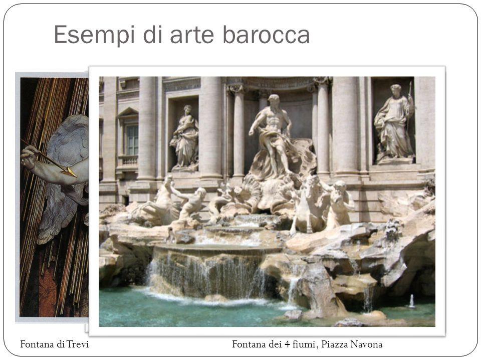 Esempi di arte barocca Fontana dei 4 fiumi, Piazza Navona Estasi di Santa Teresa Fontana di Trevi
