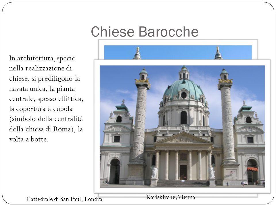 Chiese Barocche Karlskirche, Vienna In architettura, specie nella realizzazione di chiese, si prediligono la navata unica, la pianta centrale, spesso