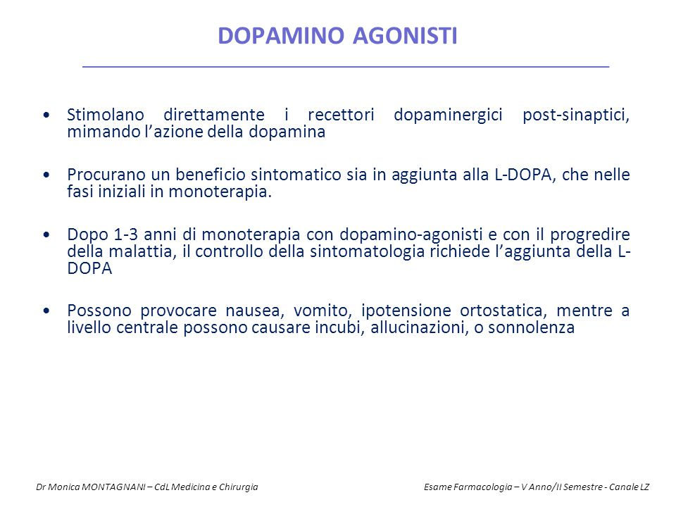 DOPAMINO AGONISTI Stimolano direttamente i recettori dopaminergici post-sinaptici, mimando l'azione della dopamina Procurano un beneficio sintomatico