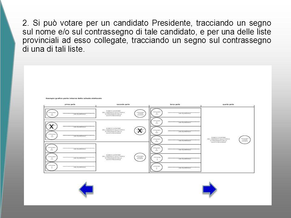 2. Si può votare per un candidato Presidente, tracciando un segno sul nome e/o sul contrassegno di tale candidato, e per una delle liste provinciali a
