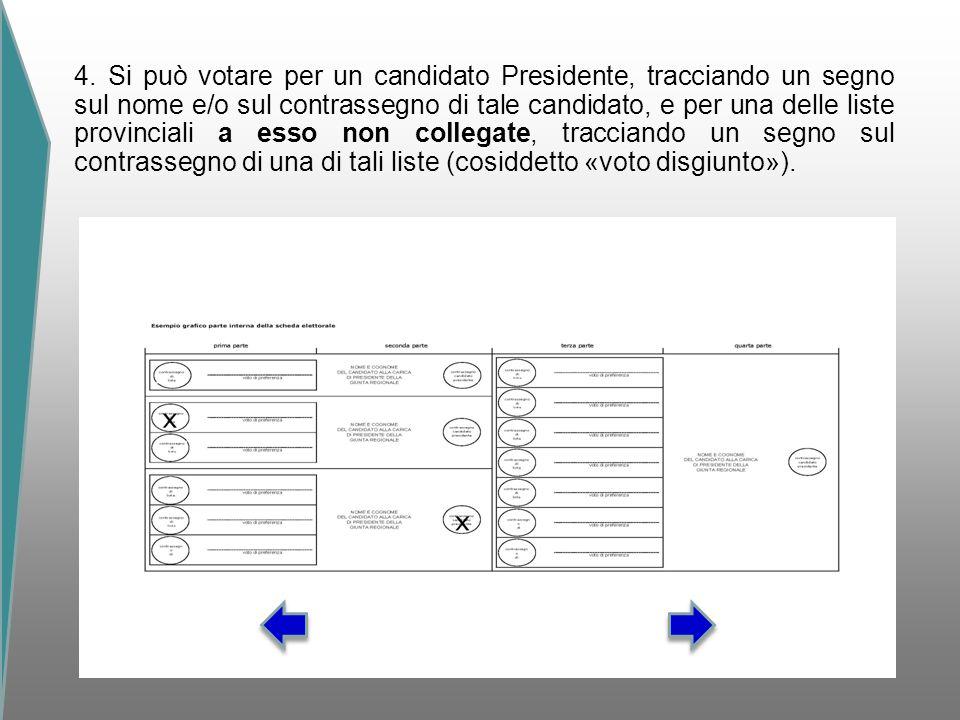 4. Si può votare per un candidato Presidente, tracciando un segno sul nome e/o sul contrassegno di tale candidato, e per una delle liste provinciali a