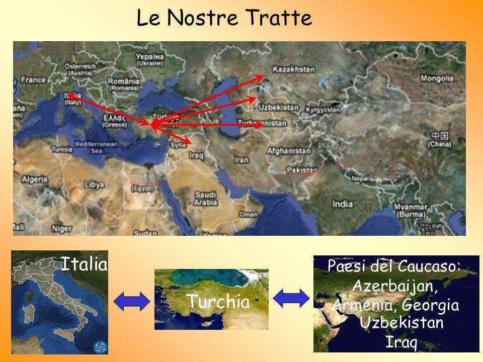 Le Nostre Tratte Turchia Italia Paesi del Caucaso: Azerbaijan, Armenia, Georgia Uzbekistan Iraq