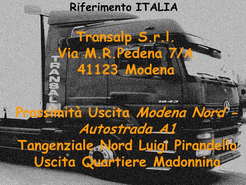 Riferimento ITALIA Prossimità Uscita Modena Nord - Autostrada A1 Tangenziale Nord Luigi Pirandello Uscita Quartiere Madonnina Transalp S.r.l.