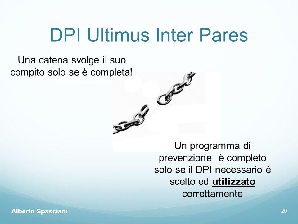 20 DPI Ultimus Inter Pares Una catena svolge il suo compito solo se è completa! Un programma di prevenzione è completo solo se il DPI necessario è sce
