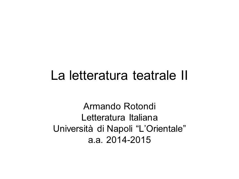 """La letteratura teatrale II Armando Rotondi Letteratura Italiana Università di Napoli """"L'Orientale"""" a.a. 2014-2015"""