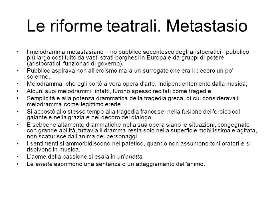 Le riforme teatrali. Metastasio l melodramma metastasiano – no pubblico secentesco degli aristocratici - pubblico più largo costituito da vasti strati