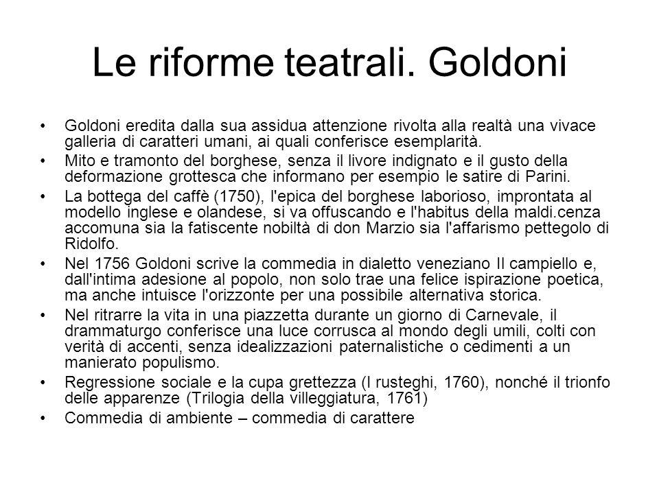 Le riforme teatrali. Goldoni Goldoni eredita dalla sua assidua attenzione rivolta alla realtà una vivace galleria di caratteri umani, ai quali conferi