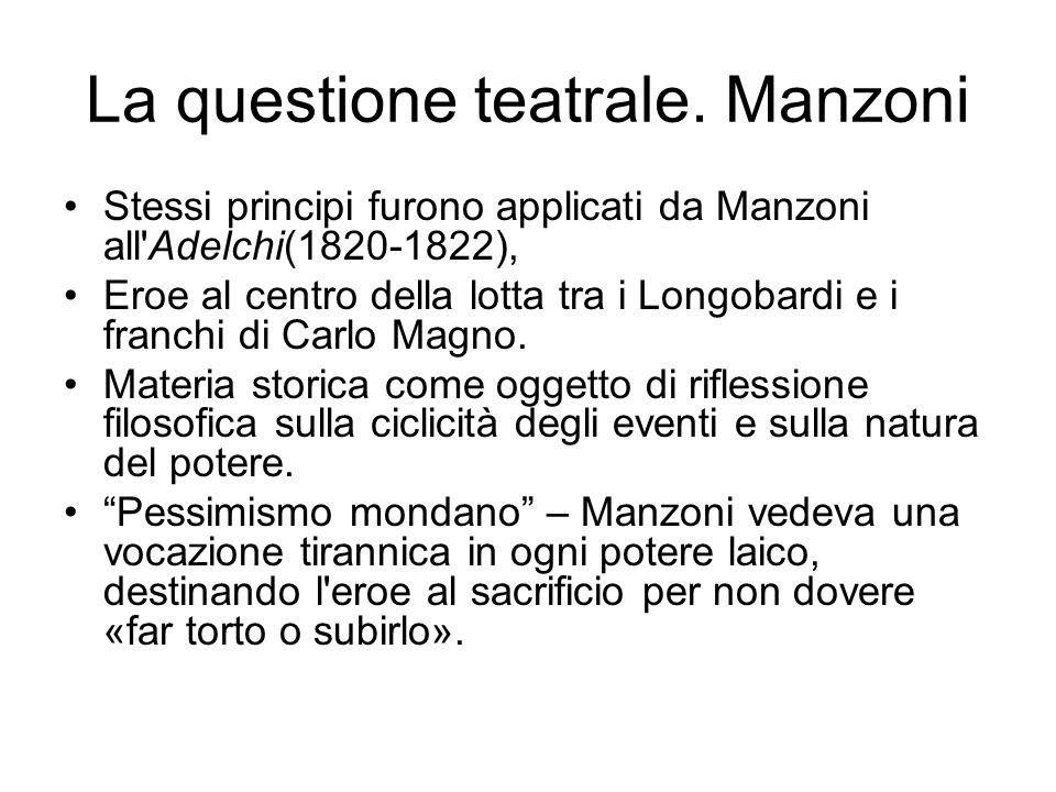 La questione teatrale. Manzoni Stessi principi furono applicati da Manzoni all'Adelchi(1820-1822), Eroe al centro della lotta tra i Longobardi e i fra