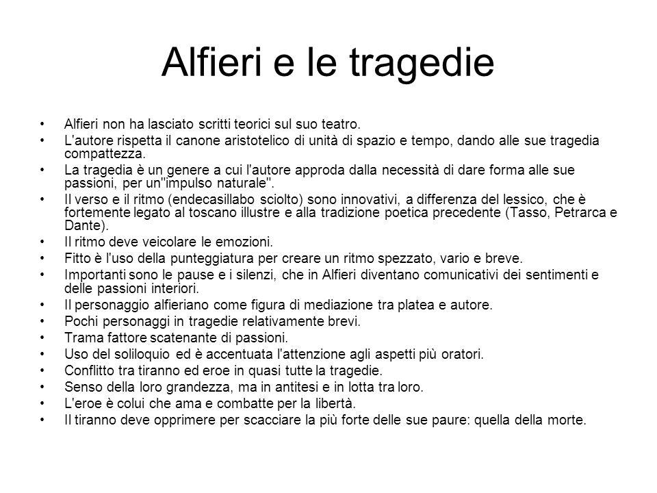 Alfieri e le tragedie Alfieri non ha lasciato scritti teorici sul suo teatro. L'autore rispetta il canone aristotelico di unità di spazio e tempo, dan