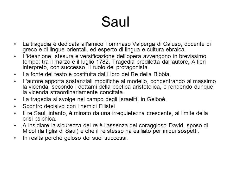 Saul La tragedia è dedicata all'amico Tommaso Valperga di Caluso, docente di greco e di lingue orientali, ed esperto di lingua e cultura ebraica. L'id