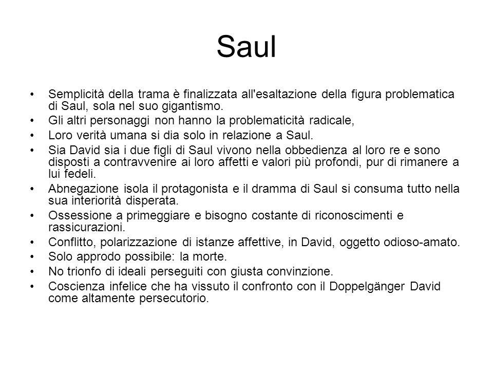 Saul Semplicità della trama è finalizzata all'esaltazione della figura problematica di Saul, sola nel suo gigantismo. Gli altri personaggi non hanno l