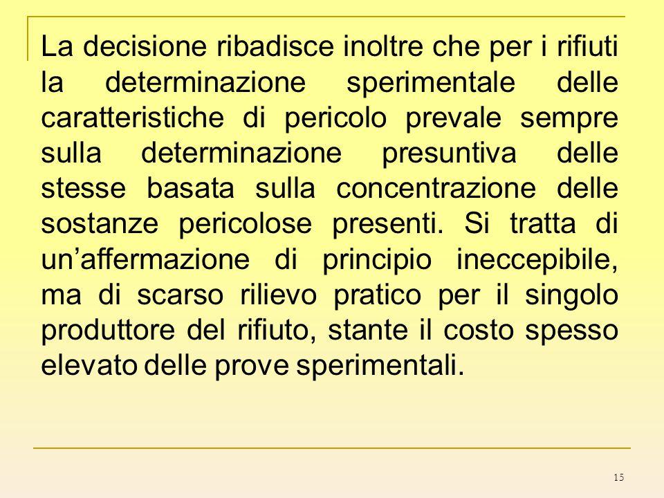 15 La decisione ribadisce inoltre che per i rifiuti la determinazione sperimentale delle caratteristiche di pericolo prevale sempre sulla determinazio