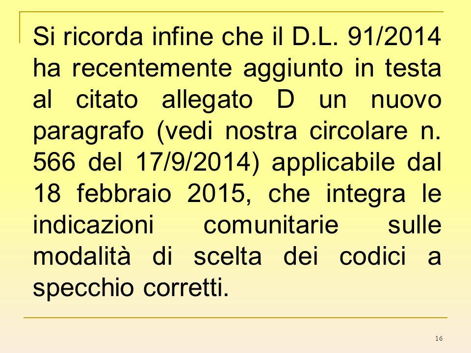 16 Si ricorda infine che il D.L. 91/2014 ha recentemente aggiunto in testa al citato allegato D un nuovo paragrafo (vedi nostra circolare n. 566 del 1