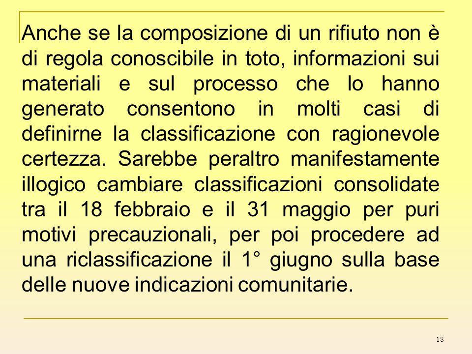 18 Anche se la composizione di un rifiuto non è di regola conoscibile in toto, informazioni sui materiali e sul processo che lo hanno generato consent