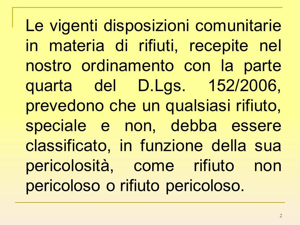 2 Le vigenti disposizioni comunitarie in materia di rifiuti, recepite nel nostro ordinamento con la parte quarta del D.Lgs. 152/2006, prevedono che un