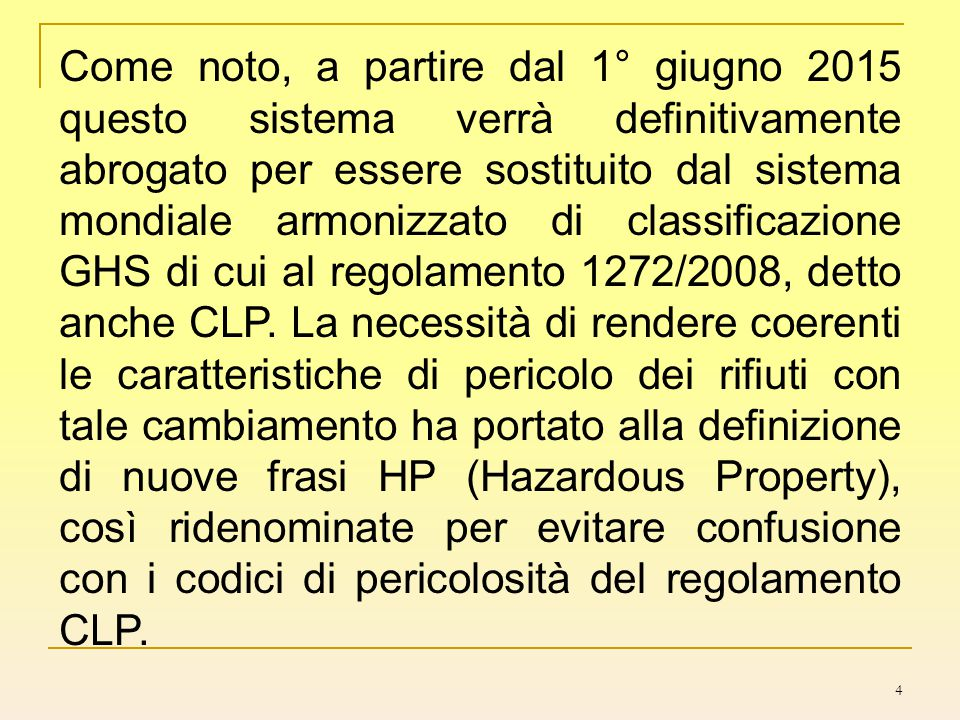 4 Come noto, a partire dal 1° giugno 2015 questo sistema verrà definitivamente abrogato per essere sostituito dal sistema mondiale armonizzato di clas