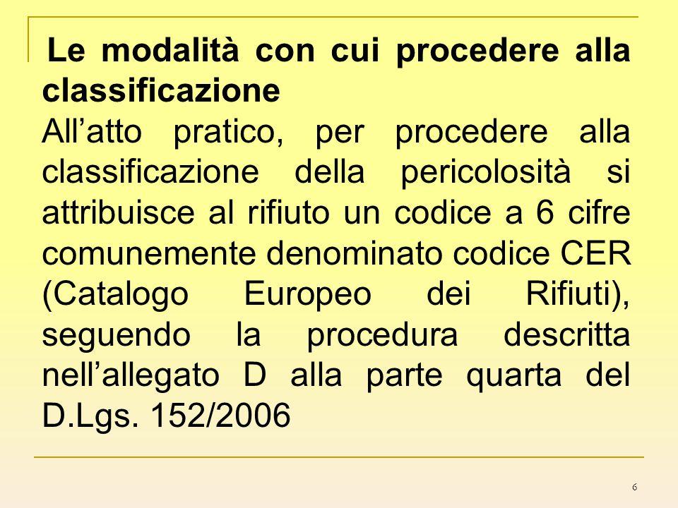 6 Le modalità con cui procedere alla classificazione All'atto pratico, per procedere alla classificazione della pericolosità si attribuisce al rifiuto