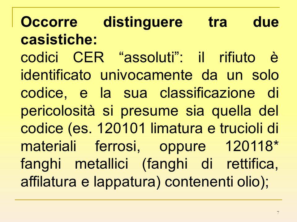 """7 Occorre distinguere tra due casistiche: codici CER """"assoluti"""": il rifiuto è identificato univocamente da un solo codice, e la sua classificazione di"""