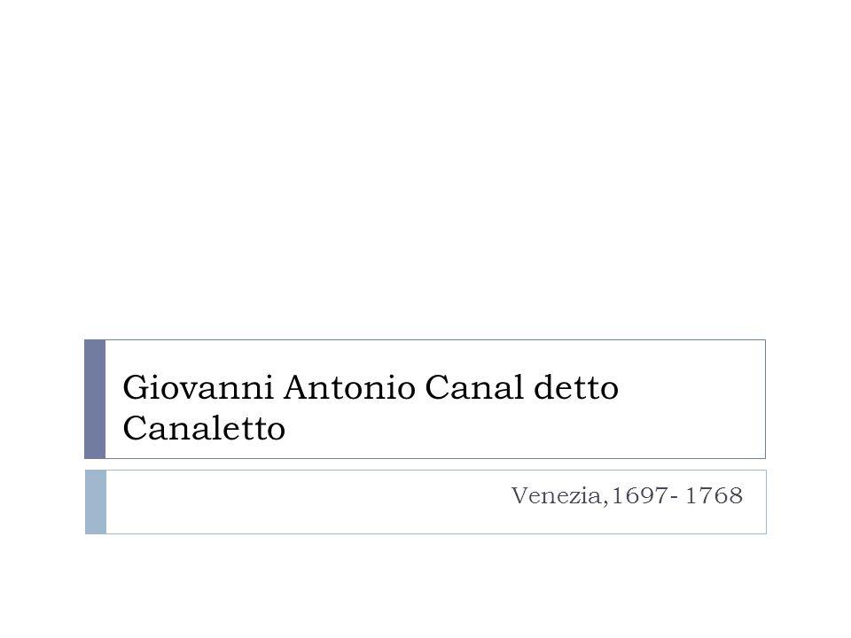 Giovanni Antonio Canal detto Canaletto Venezia,1697- 1768