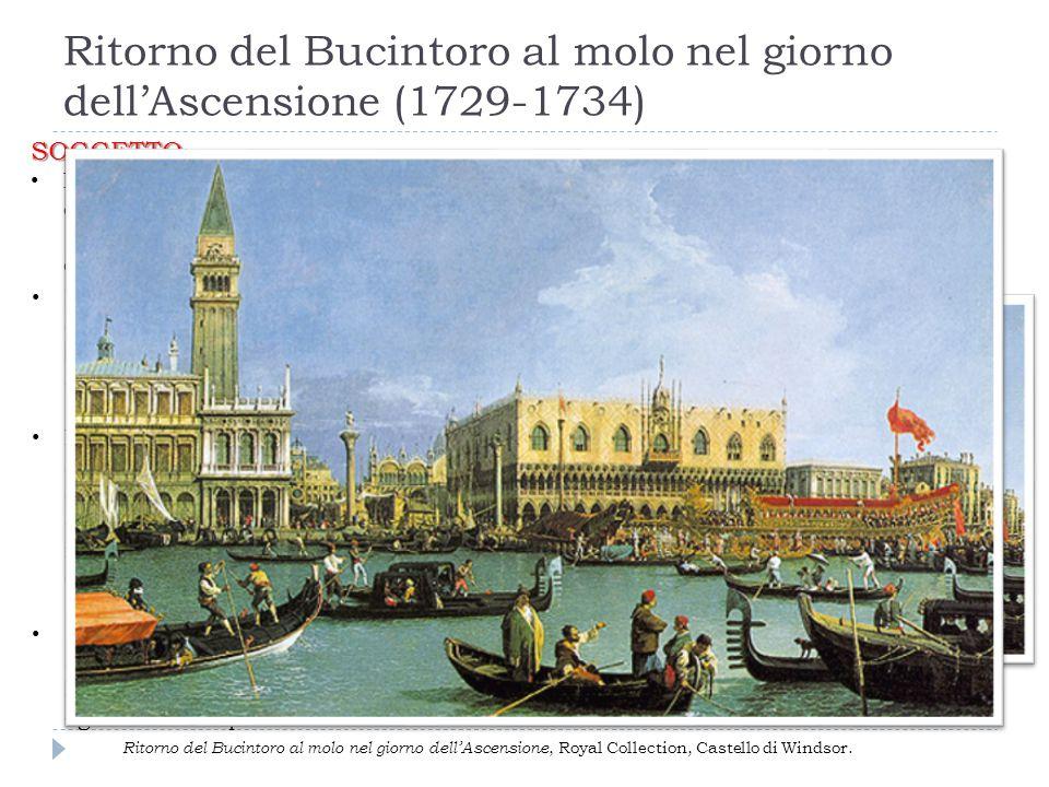 Ritorno del Bucintoro al molo nel giorno dell'Ascensione (1729-1734) SOGGETTO SOGGETTO : Sposalizio del Mare l'artista raffigura il momento in cui il
