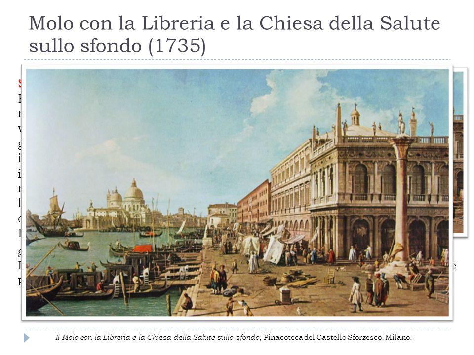 Molo con la Libreria e la Chiesa della Salute sullo sfondo (1735) SOGGETTO SOGGETTO: Rappresenta un momento qualsiasi della vita di Venezia: i gondoli