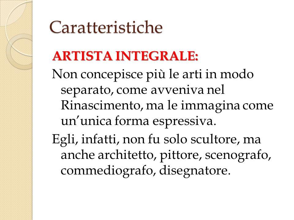 Caratteristiche ARTISTA INTEGRALE: Non concepisce più le arti in modo separato, come avveniva nel Rinascimento, ma le immagina come un'unica forma espressiva.