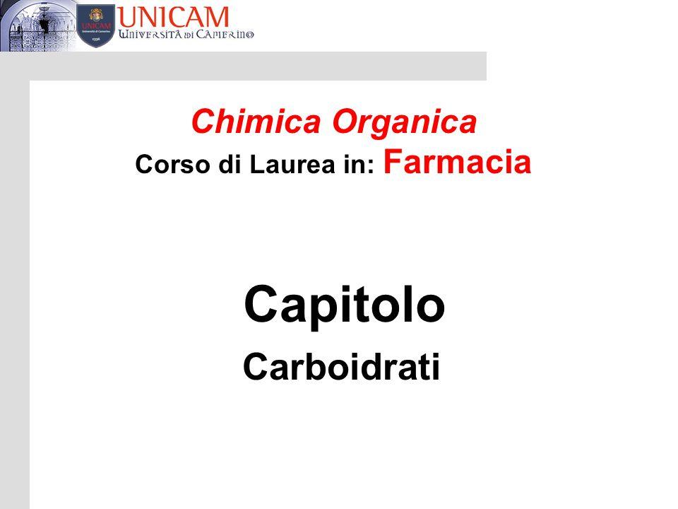 Chimica Organica Corso di Laurea in: Farmacia Capitolo Carboidrati