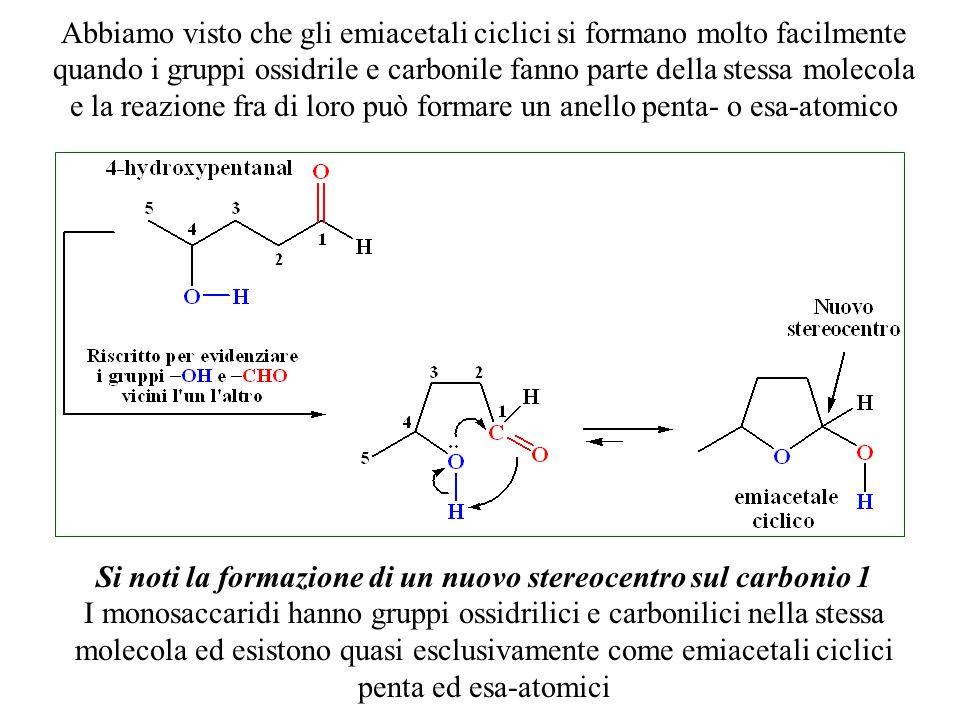 Abbiamo visto che gli emiacetali ciclici si formano molto facilmente quando i gruppi ossidrile e carbonile fanno parte della stessa molecola e la reaz