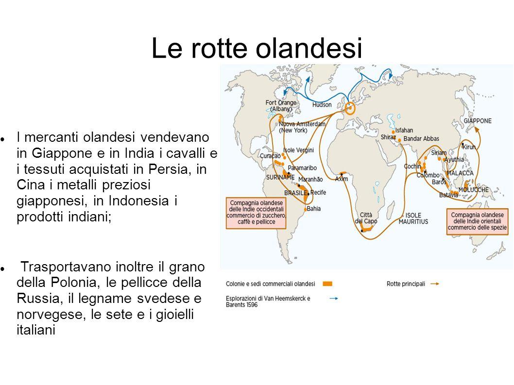 Le rotte olandesi I mercanti olandesi vendevano in Giappone e in India i cavalli e i tessuti acquistati in Persia, in Cina i metalli preziosi giappone