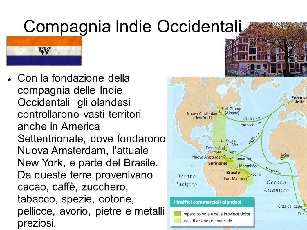 Compagnia Indie Occidentali Con la fondazione della compagnia delle Indie Occidentali gli olandesi controllarono vasti territori anche in America Sett