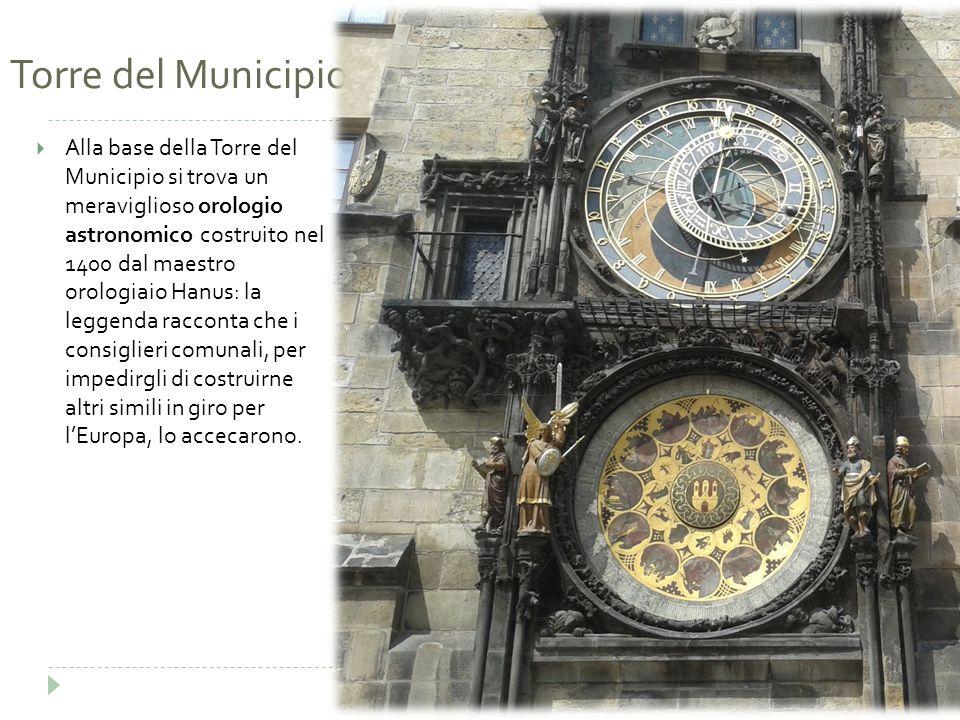 Torre del Municipio  Alla base della Torre del Municipio si trova un meraviglioso orologio astronomico costruito nel 1400 dal maestro orologiaio Hanu
